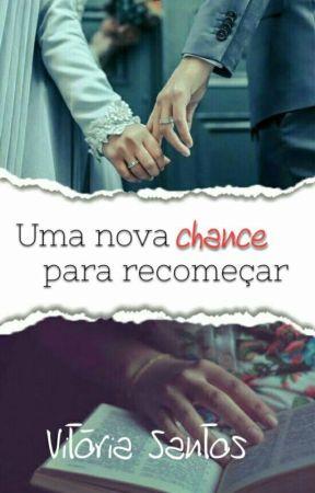 Uma Nova Chance Pra Recomeçar by VictoriaPanda16