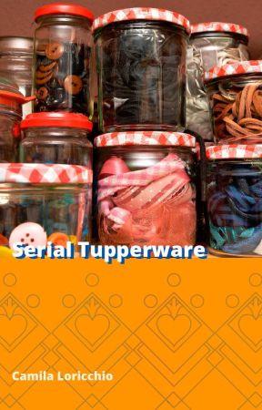 Serial Tupperware by camiaetria