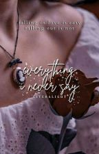 Everything I Never Say ✔ by ladyliteral