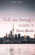Tell me loving's worth it | Shawn Mendes by picturesof_bws