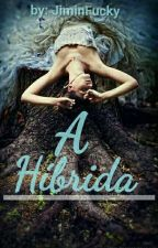 A Híbrida  by JiminFucky