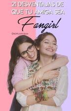21 desventajas de que tu amiga sea fangirl|Luna Valente|#DDSF3 by KopelioffTeam