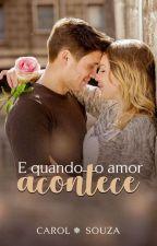 E Quando o Amor Acontece - Degustação by Carol-Souza