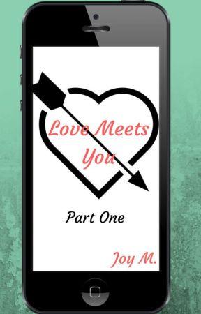 Love Meets You (Part 1) by joy4no1