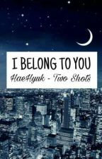 I BELONG TO YOU - HaeHyuk (two shots) by DanMolina56