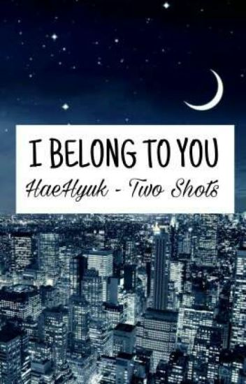 I BELONG TO YOU - HaeHyuk (two shots)