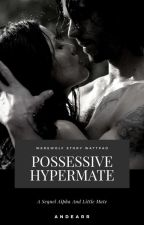 Possessive Hypermate ✔ by andearr