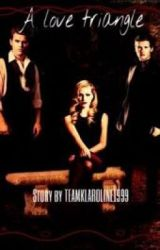 a love triangle ON HOLD by TEAMKLAROLINE1999
