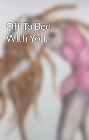Off To Bed With You. by calmspirit1221