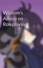 Wisdom's Advice on Roleplaying by WisdomtheOWLS