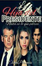 La hija del Presidente (Corrigiendo) ✅#Joyas17  by ElainePlasencio