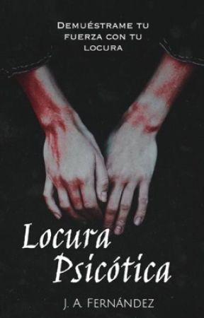 Locura Psicótica (PRÓXIMAMENTE) by Winchesterxdx