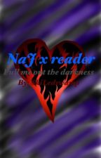 NaJ x reader || Pull me out the darkness by SkiLedSwamp