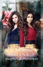 Katherine Pierce and Elena Gilbert Imagines and Preferences//Requests OPEN// by king_toby-parker