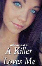 A Killer Loves Me by abarnes00
