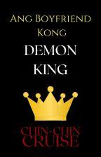 Ang Boyfriend Kong Demon King by ChinChinCruise