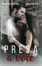 Presa a você - (COMPLETO) by autoras95