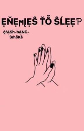 єиємιєѕ тσ ѕℓєєρ by crash-bang-smoke