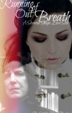 //Running Out of Breath // A Severus Snape Story: Book One: by WhiteNoisePhantom