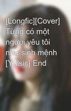 [Longfic][Cover] Từng có một người yêu tôi như sinh mệnh [Yulsic] End by Minnie_Ng