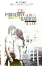 The Possessive Alpha and The Badass Mate by MelanieBrooks69