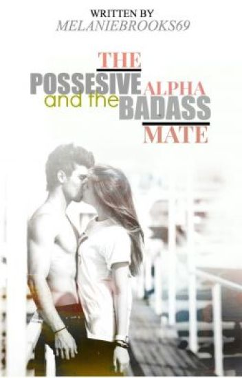 The Possessive Alpha and The Badass Mate