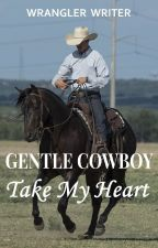 Gentle Cowboy Take My Heart (Maxwell Love #2)  by hoofprintson02