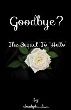 Goodbye? Sequel to 'hello' by cloudyclaudi_a