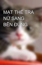 MẠT THẾ TRA NỮ SANG BÊN ĐỨNG by mew_ngoc_th2405