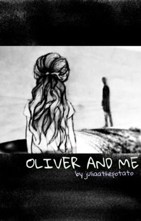 Oliver And Me  by therealsandraaa