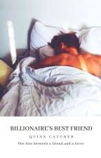 Billionaire's Best Friend ✓ #wattys2018  by NotShort_FunSize