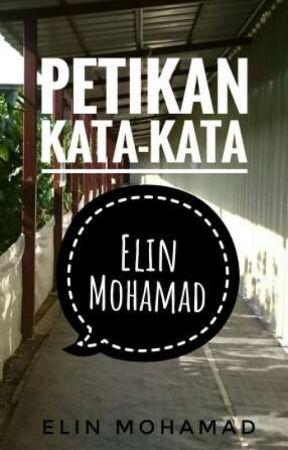 Petikan Kata- Kata Elin Mohamad by elinmohamad