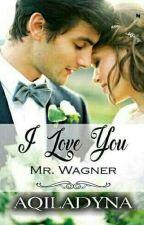I Love You Mr Wagner(end)√ by Nda-Aqila