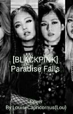 [BLACKPINK] Paradise Falls ( Thiên đường lạc lối )