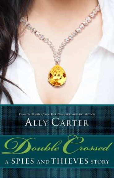 Double-Crossed: A Spies and Thieves Story by TheAllyCarter
