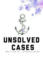 Unsolved Cases by aphreathena