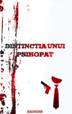 DISTINCTIA UNUI PSIHOPAT by iulixainerr3