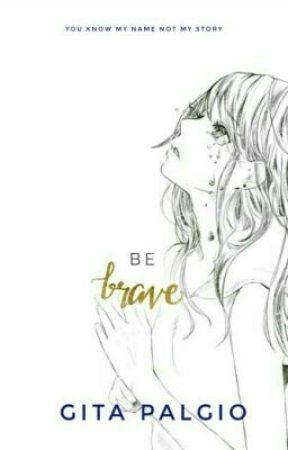 Be Brave by gitapalgio