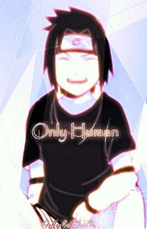 Only Human [Sasuke X Reader] by JellyfishOnToast