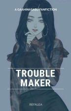 TROUBLEMAKER by Refalea