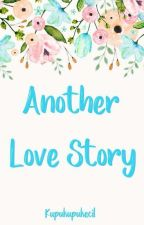Another Love Story by Kupukupukecil