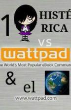 1 chica HISTÉRICA vs Wattpad y el mundo by lookingforcamila