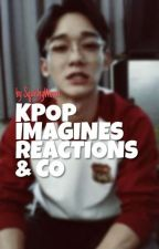 KPOP Imagines, Reactions & Co 💫 by Whmonbebe