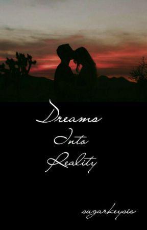 Dreams Into Reality by sugarkeysis