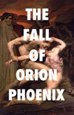 THE FALL OF ORION PHOENIX by lovergirls-