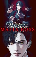 Married to a Multi Billionaire Mafia Boss [2nd Half COMPLETED] by CAPSLOCKXXX