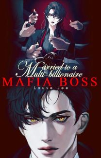 Married to a Multi Billionaire Mafia Boss [2nd Half COMPLETED