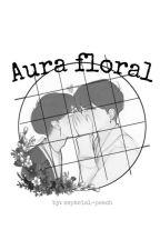 « Aura floral » by espacial-peach