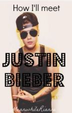 How I'll meet Justin Bieber [Justin Bieber] by thewreckedgirl