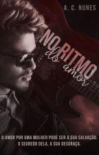 No Ritmo do Amor [COMPLETO E DISPONÍVEL ATÉ 31/05] by AC_NUNES